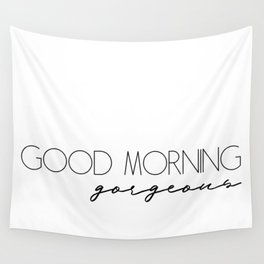 Good morning gorgeous Wall Tapestry