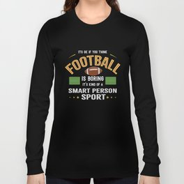 OK If You Think Football Is Boring Smart People Sport Long Sleeve T-shirt