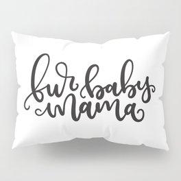 Fur Baby Mama Pillow Sham