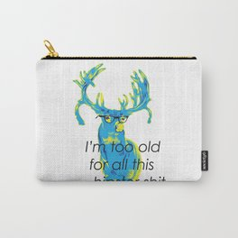 I`m too old for all this hipster shit Carry-All Pouch