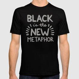 Black is the new Metaphor T-shirt