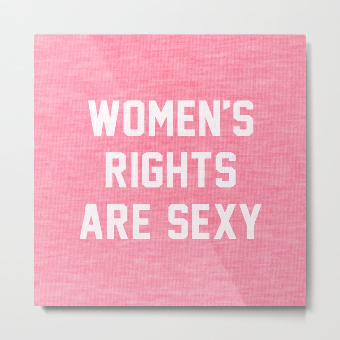 Women's rights are sexy Metal Print