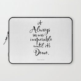 It Always Seems Impossible Until It's Done. Nelson Mandela Quote Laptop Sleeve