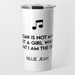 Billie Jean is not my lover She's just a girl who claims that I am the one  Billie Jean Travel Mug