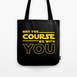 May The Course Be With You Tote Bag