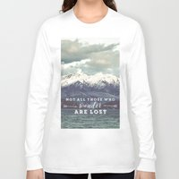 not all those who wander are lost Long Sleeve T-shirts featuring Not all those who wander are lost by SmallDeskBigIdeas