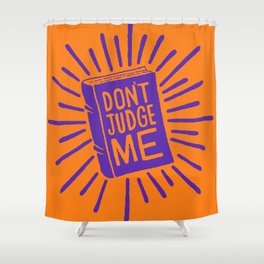 don't judge me Shower Curtain