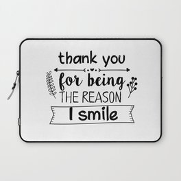 Thank you for being the reason I smile Laptop Sleeve
