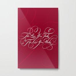 Love You Take, Love You Make Metal Print