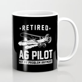 Retired AG Pilot Not My Problem Anymore Crop Duster Coffee Mug