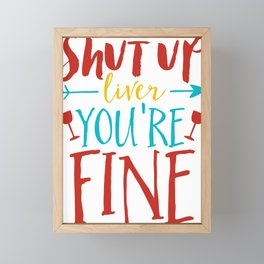 Shut Up Liver You're Fine Framed Mini Art Print