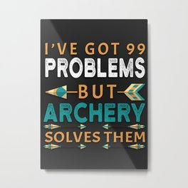 99 PROBLEMS BUT ARCHERY SOLVES THEM Metal Print
