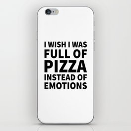 I Wish I Was Full of Pizza Instead of Emotions iPhone Skin