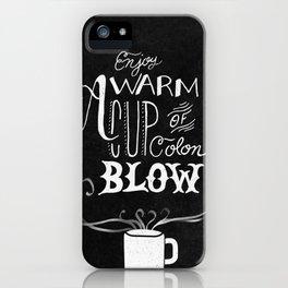 Enjoy A Warm Cup of Colon Blow  iPhone Case