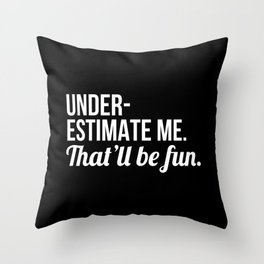 Underestimate Me That'll Be Fun (Black) Throw Pillow