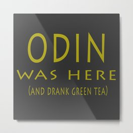 Odin was here (and drank green tea) Metal Print