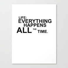 Life: Everything Happens All the Time Canvas Print