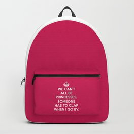 Can't All Be Princesses Funny Quote Backpack