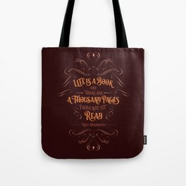 Life is a book and there are a thousand pages I have not yet read. Tote Bag