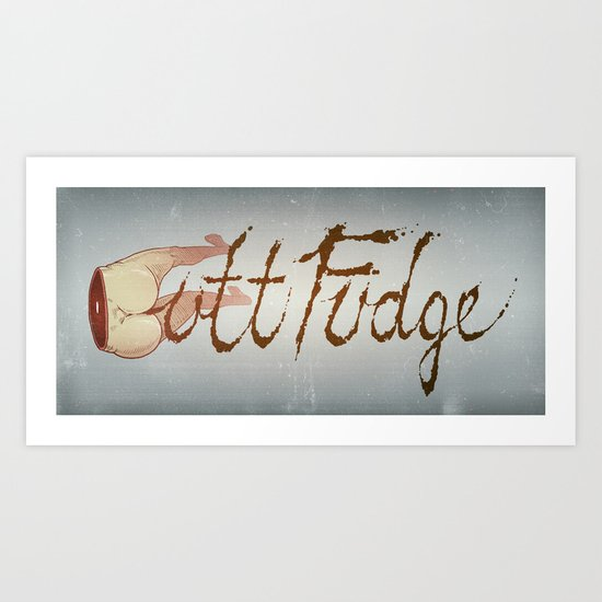Butt Fudge Art Print