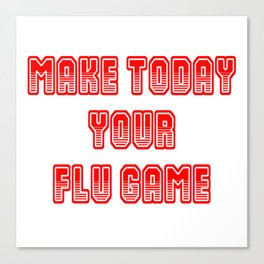 Make Today Your Flu Game Canvas Print