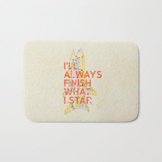 I'LL ALWAYS FINISH WHAT I STAR... Bath Mat