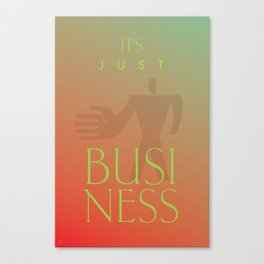 IT'S JUST BUSINESS Canvas Print