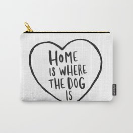 Home Is Where The Dog Is Carry-All Pouch