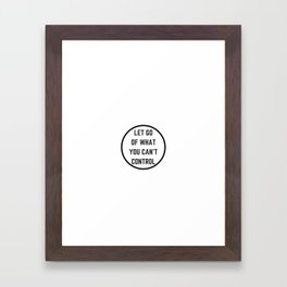 Let go of what you cannot control Framed Art Print