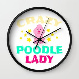 Pink Crazy Poodle Lady Cute Gift For Dog Breed Poodle Lover T-shirt For the Poodle Enthusiast Wall Clock