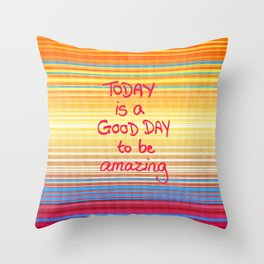 Today is a good day to be Amazing  Throw Pillow