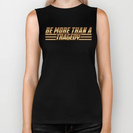 Be More Than a Tragedy Biker Tank