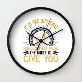 It Is The Difficult Horses That Have Wall Clock