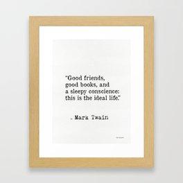 Good friends, good books, and a sleepy conscience: this is the ideal life. Mark Twain Framed Art Print