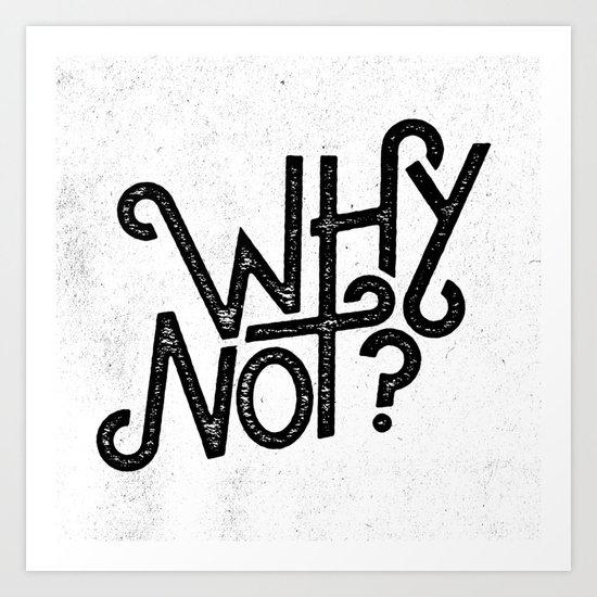 Why Not? Art Print