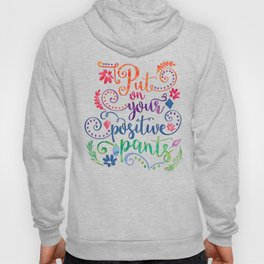 Put On Your Positive Pants Hoody