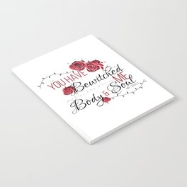 You have Bewitched me Body & Soul Notebook