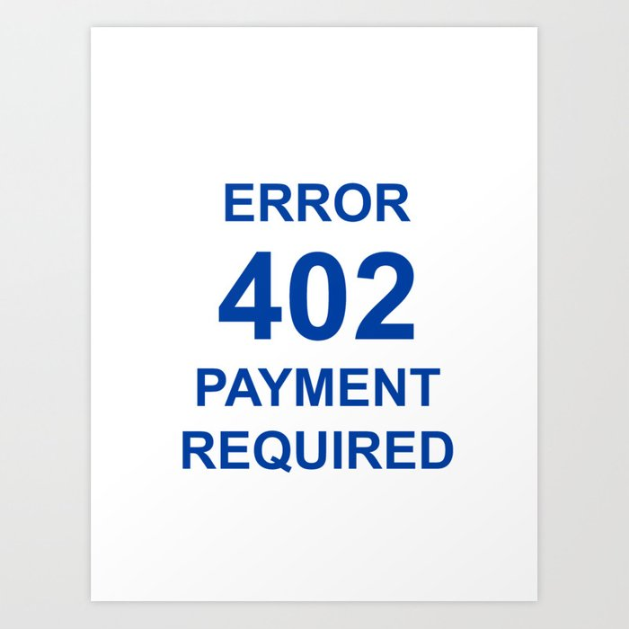 ERROR 402 PAYMENT REQUIRED Art Print by emmanuelsignorino | Society6