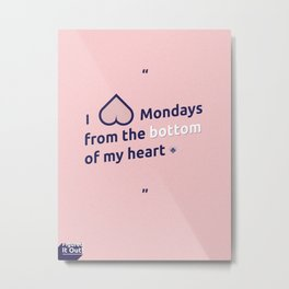 I hate Mondays Metal Print