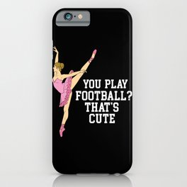 Funny Ballerina Gift - You play football? That's cute! iPhone Case