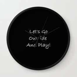 Let's Go Outside and Play! - Fun, happy quote Wall Clock