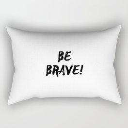 Be brave! Rectangular Pillow