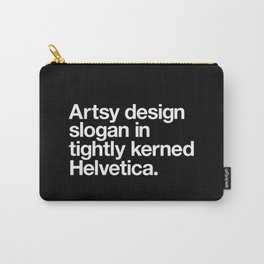 Artsy Design Slogan in Tightly Kerned Helvetica Carry-All Pouch