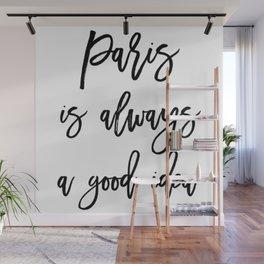 Paris is always a good idea Wall Mural
