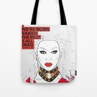 rupaul Tote Bags featuring We're born naked, the rest is drag by LucyMatch