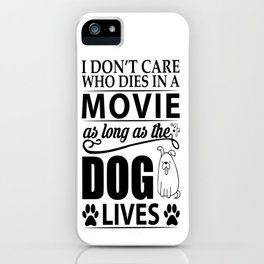 I don't care who dies in a movie, as long as the dog lives! iPhone Case