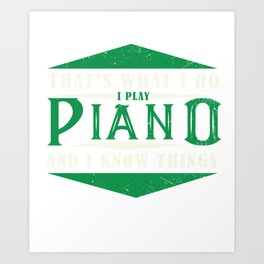 I Play Piano And Know Things Piano Pianoman Jazz Blues Classical Music Art Print