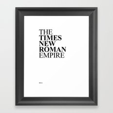 THE TIMES NEW ROMAN EMPIRE Framed Art Print