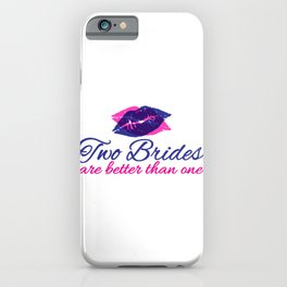 Two Brides Are Better Than One Gift iPhone Case