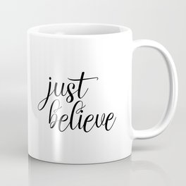 Just Believe, Wall Art, Quote Decor, Inspirational Quote, Motivational Quote, Inspiring, Bible Verse Coffee Mug